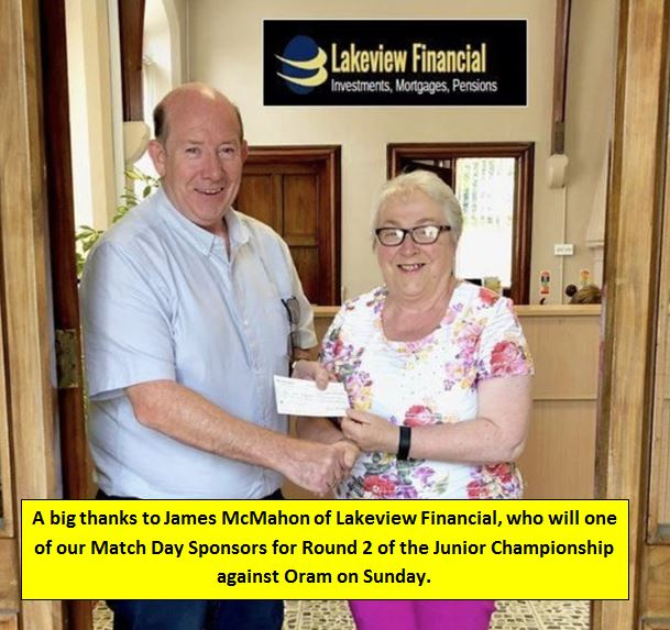 A big thanks to James McMahon, Lakeview Financial , North Rd., Monaghan who are one of our Match Day Sponsors for Round 2 of the Junior Championship against Oram